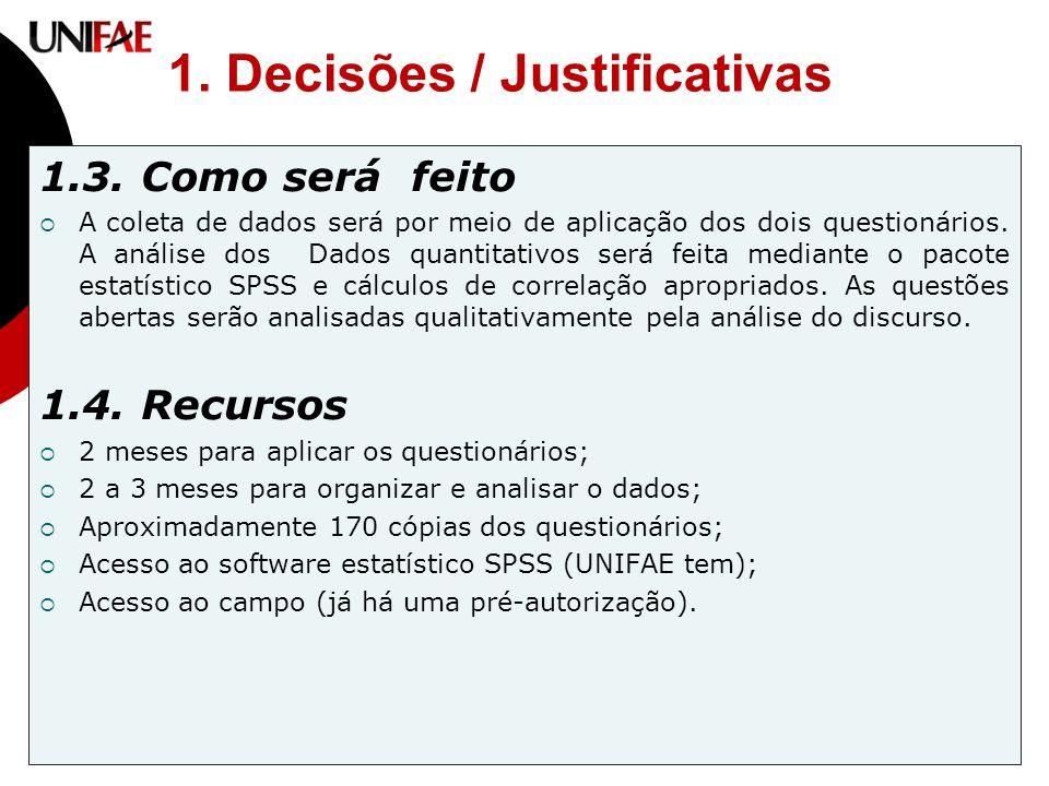 1. Decisões / Justificativas 1.3. Como será feito  A coleta de dados será por meio de aplicação dos dois questionários. A análise dos Dados quantitat