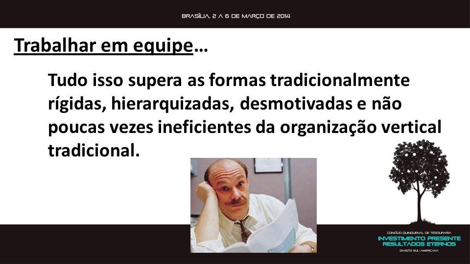 Tudo isso supera as formas tradicionalmente rígidas, hierarquizadas, desmotivadas e não poucas vezes ineficientes da organização vertical tradicional.
