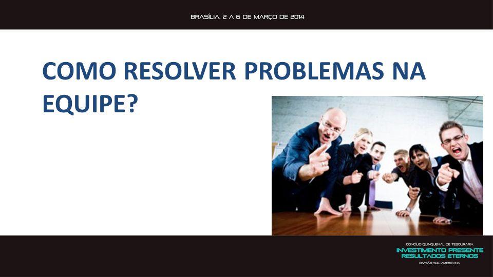 COMO RESOLVER PROBLEMAS NA EQUIPE?