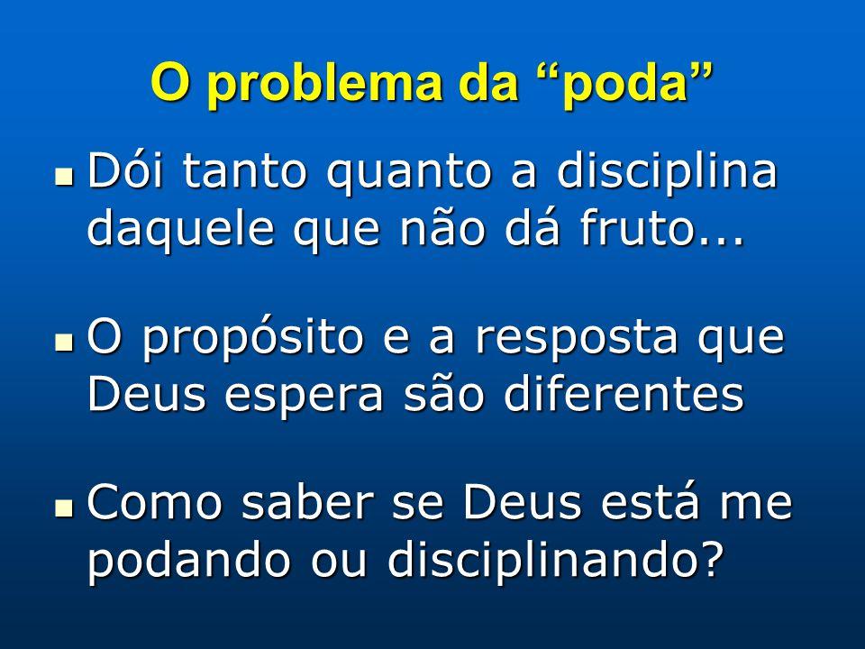 """O problema da """"poda"""" Dói tanto quanto a disciplina daquele que não dá fruto... Dói tanto quanto a disciplina daquele que não dá fruto... O propósito e"""