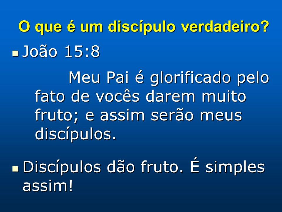 O que é um discípulo verdadeiro? João 15:8 João 15:8 Meu Pai é glorificado pelo fato de vocês darem muito fruto; e assim serão meus discípulos. Discíp