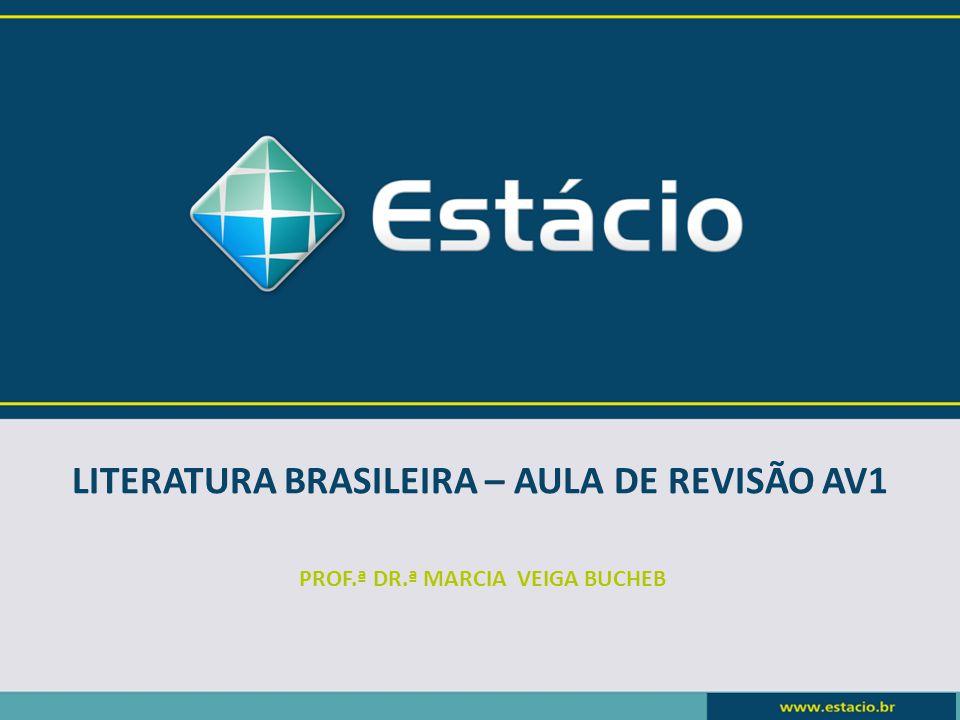 LITERATURA BRASILEIRA – AULA DE REVISÃO AV1 PROF.ª DR.ª MARCIA VEIGA BUCHEB