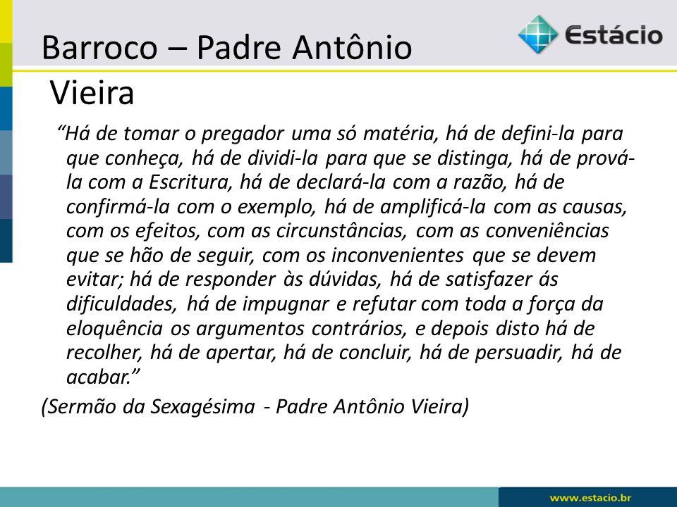 """Barroco – Padre Antônio Vieira """"Há de tomar o pregador uma só matéria, há de defini-la para que conheça, há de dividi-la para que se distinga, há de p"""