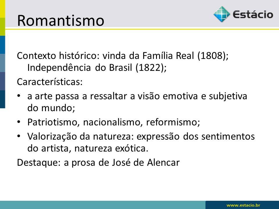 Romantismo Contexto histórico: vinda da Família Real (1808); Independência do Brasil (1822); Características: a arte passa a ressaltar a visão emotiva