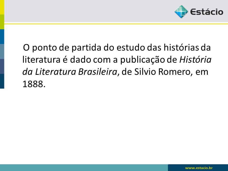 O ponto de partida do estudo das histórias da literatura é dado com a publicação de História da Literatura Brasileira, de Silvio Romero, em 1888.