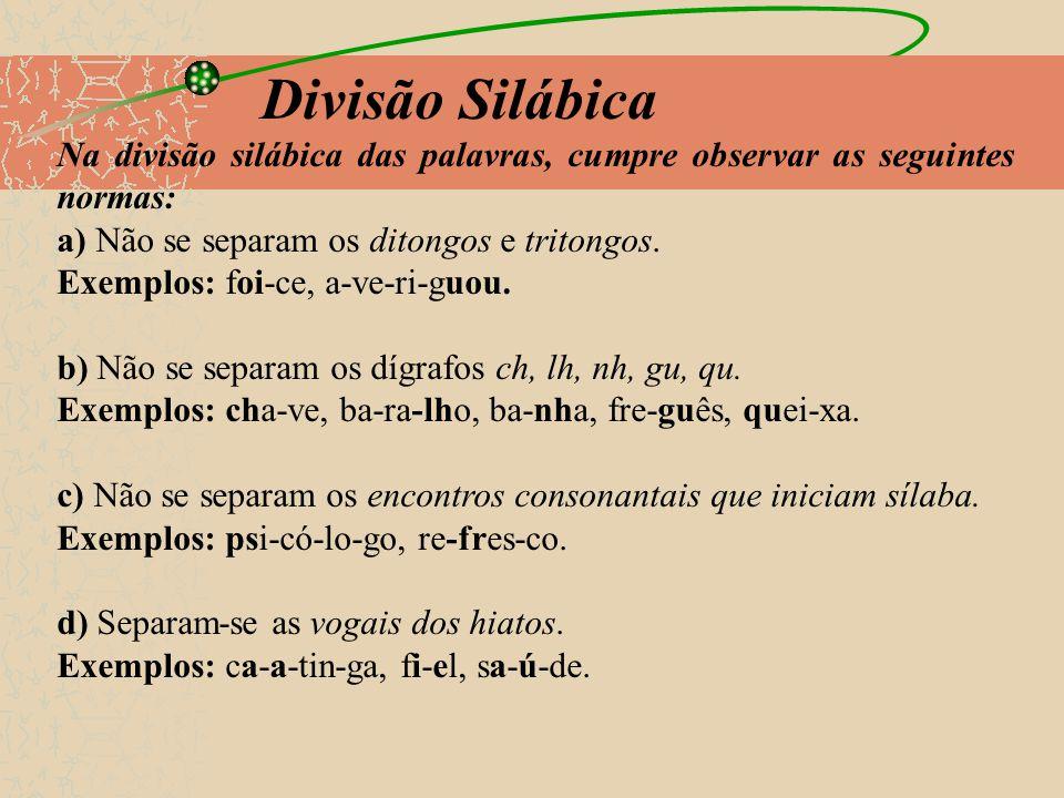 Divisão Silábica Na divisão silábica das palavras, cumpre observar as seguintes normas: a) Não se separam os ditongos e tritongos.