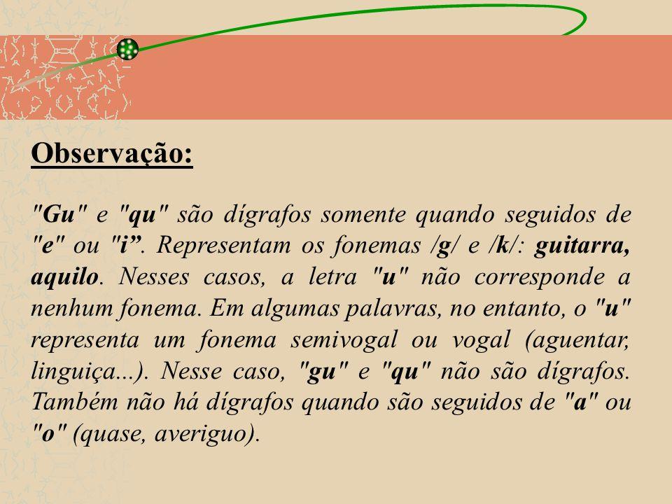 Observação: Gu e qu são dígrafos somente quando seguidos de e ou i .