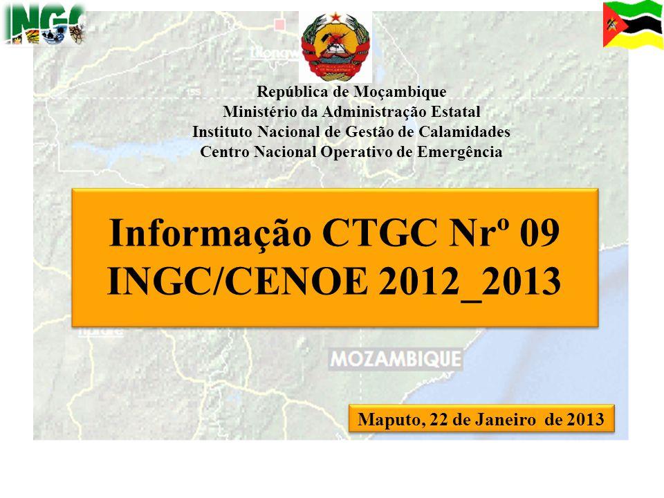 1 Informação CTGC Nrº 09 INGC/CENOE 2012_2013 Maputo, 22 de Janeiro de 2013 República de Moçambique Ministério da Administração Estatal Instituto Naci