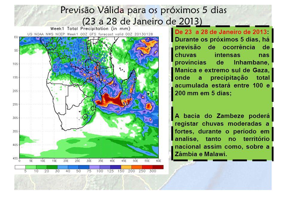 Previsão V á lida para os próximos 5 dias (23 a 28 de Janeiro de 2013) De 23 a 28 de Janeiro de 2013: Durante os próximos 5 dias, há previsão de ocorr