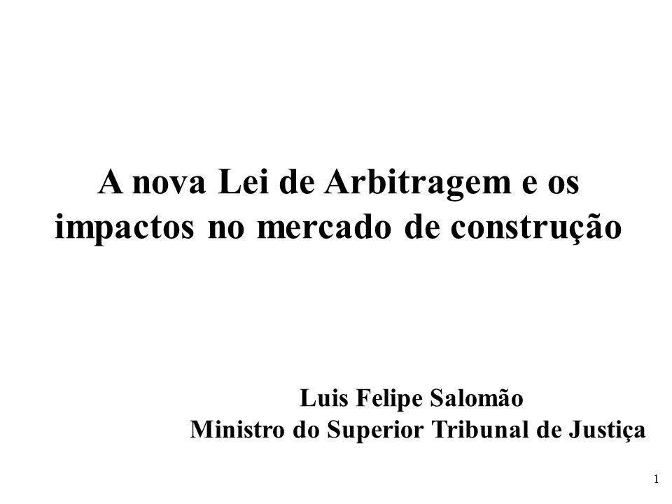 A nova Lei de Arbitragem e os impactos no mercado de construção Luis Felipe Salomão Ministro do Superior Tribunal de Justiça 1