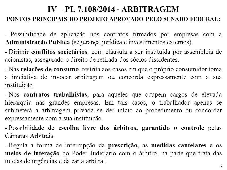 IV – PL 7.108/2014 - ARBITRAGEM PONTOS PRINCIPAIS DO PROJETO APROVADO PELO SENADO FEDERAL: - Possibilidade de aplicação nos contratos firmados por emp