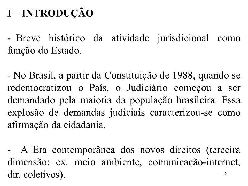 I – INTRODUÇÃO - Breve histórico da atividade jurisdicional como função do Estado. - No Brasil, a partir da Constituição de 1988, quando se redemocrat