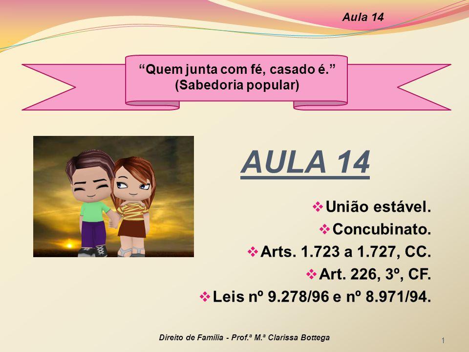 AULA 14  União estável.  Concubinato.  Arts. 1.723 a 1.727, CC.  Art. 226, 3º, CF.  Leis nº 9.278/96 e nº 8.971/94. Aula 14 Direito de Família -
