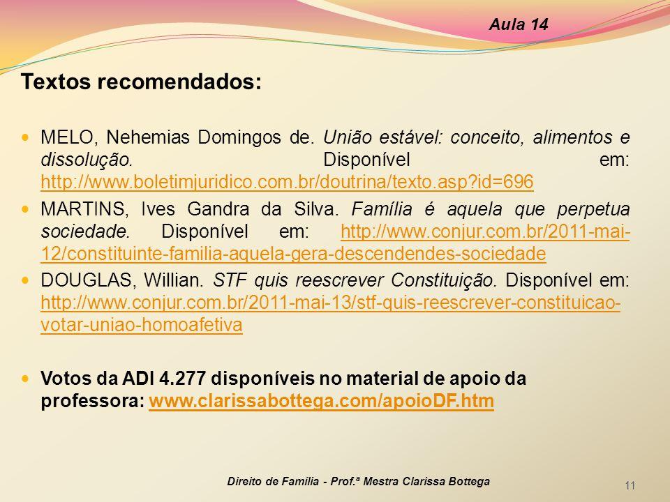 Textos recomendados: MELO, Nehemias Domingos de. União estável: conceito, alimentos e dissolução. Disponível em: http://www.boletimjuridico.com.br/dou