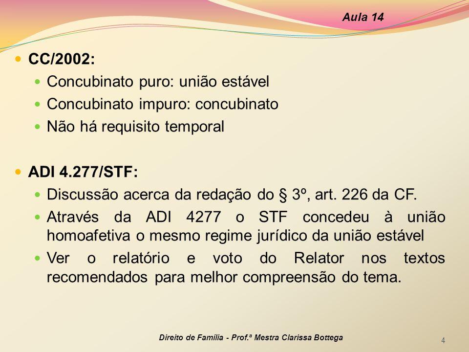 CC/2002: Concubinato puro: união estável Concubinato impuro: concubinato Não há requisito temporal ADI 4.277/STF: Discussão acerca da redação do § 3º,