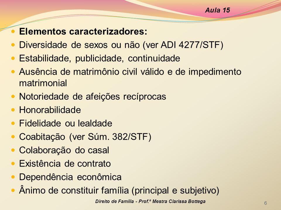 Elementos caracterizadores: Diversidade de sexos ou não (ver ADI 4277/STF) Estabilidade, publicidade, continuidade Ausência de matrimônio civil válido