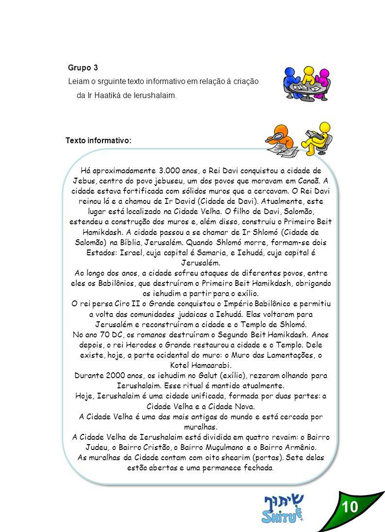 10 Grupo 3 Leiam o srguinte texto informativo em relação à criação da Ir Haatiká de Ierushalaim.