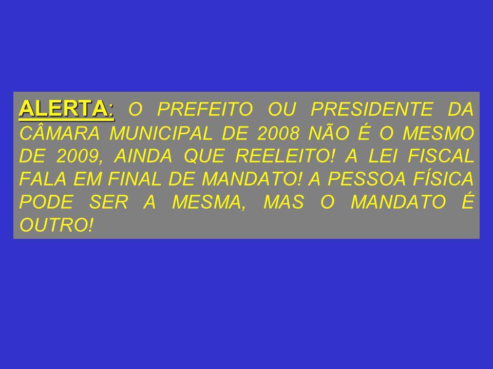 ALERTA: ALERTA: O PREFEITO OU PRESIDENTE DA CÂMARA MUNICIPAL DE 2008 NÃO É O MESMO DE 2009, AINDA QUE REELEITO.
