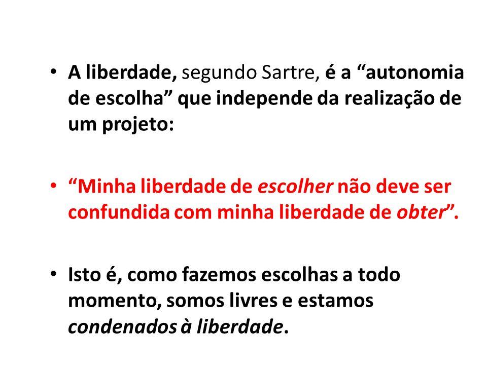 """A liberdade, segundo Sartre, é a """"autonomia de escolha"""" que independe da realização de um projeto: """"Minha liberdade de escolher não deve ser confundid"""
