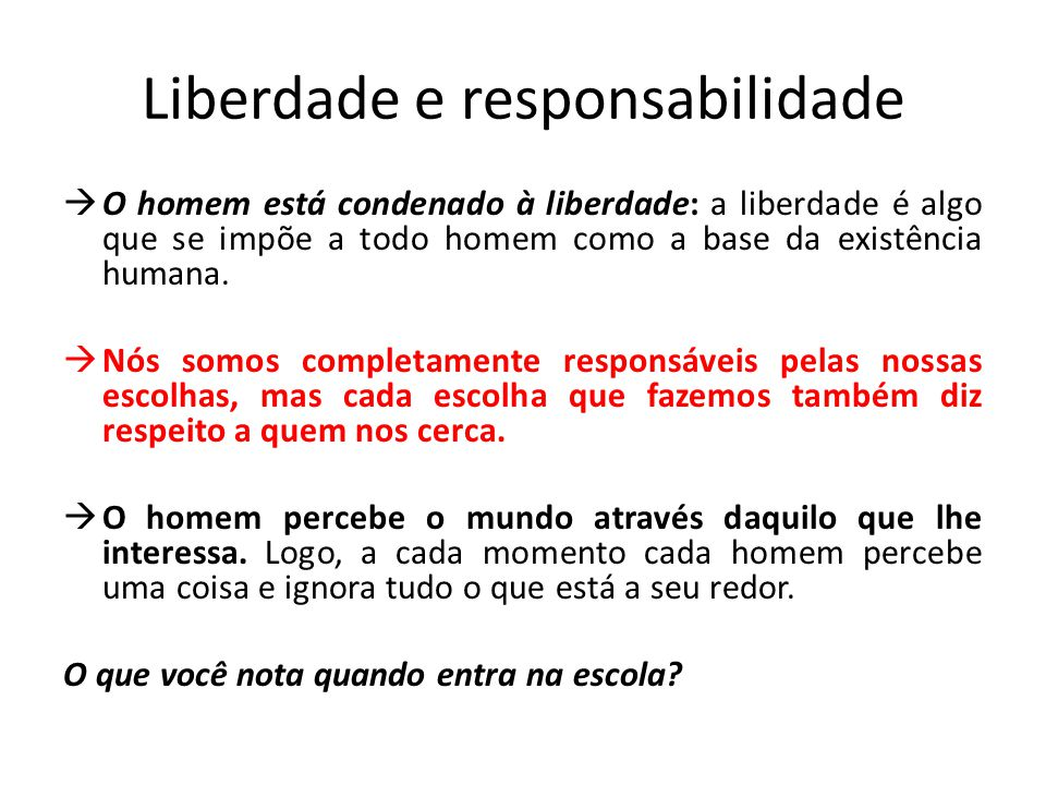 Liberdade e responsabilidade  O homem está condenado à liberdade: a liberdade é algo que se impõe a todo homem como a base da existência humana.  Nó
