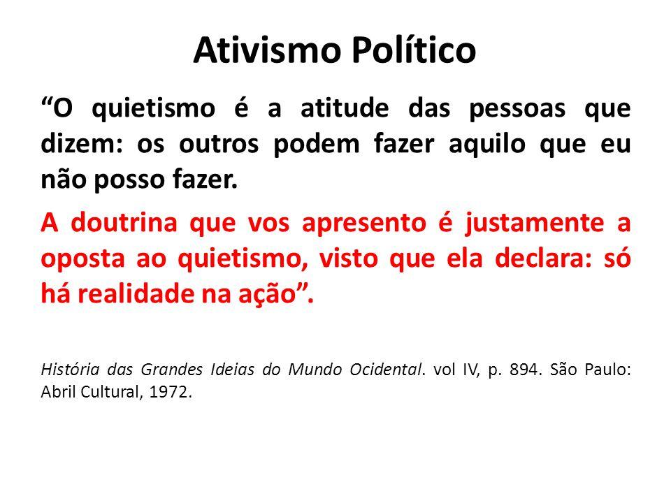 """Ativismo Político """"O quietismo é a atitude das pessoas que dizem: os outros podem fazer aquilo que eu não posso fazer. A doutrina que vos apresento é"""