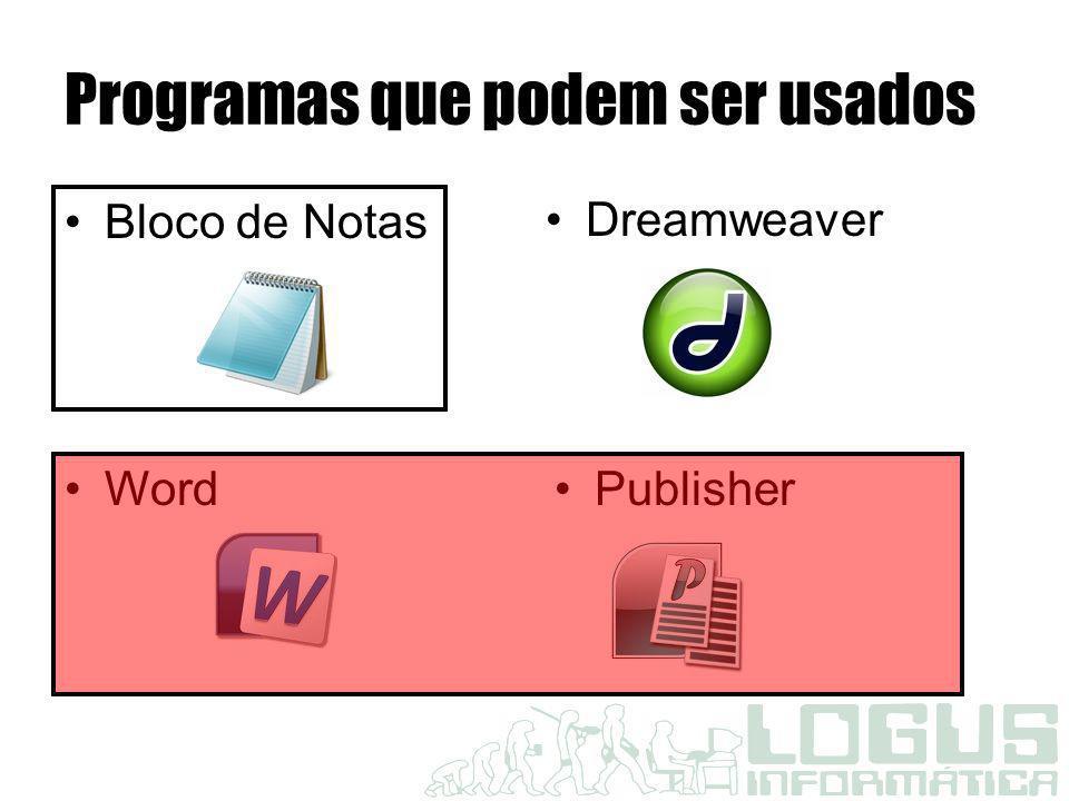 Programas que podem ser usados Bloco de Notas Dreamweaver WordPublisher