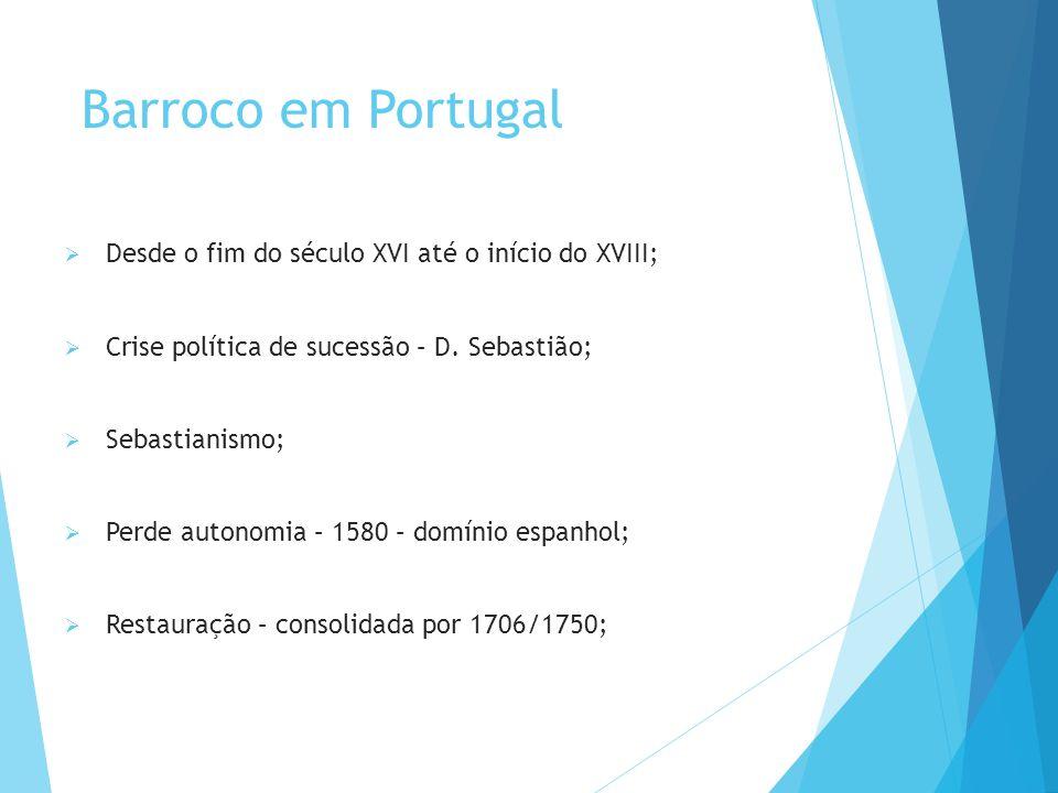 Barroco em Portugal  Desde o fim do século XVI até o início do XVIII;  Crise política de sucessão – D.