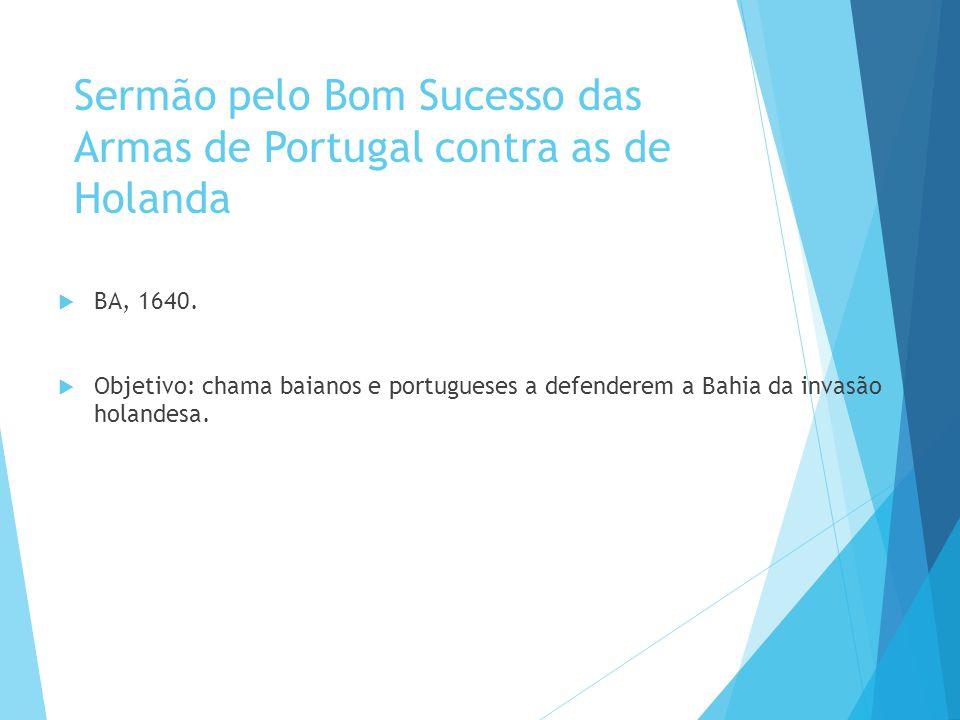 Sermão pelo Bom Sucesso das Armas de Portugal contra as de Holanda  BA, 1640.