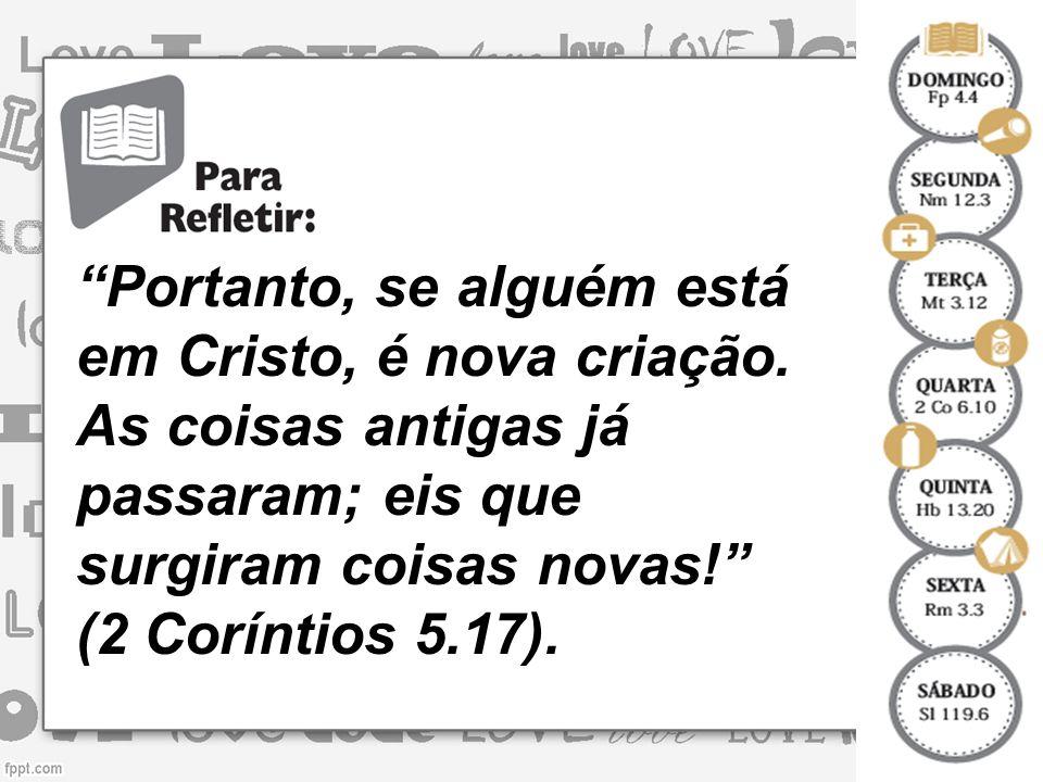 Portanto, se alguém está em Cristo, é nova criação.
