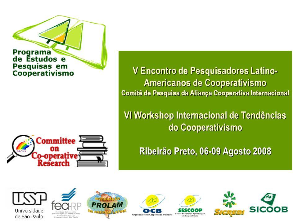 Universidade de São Paulo V Encontro de Pesquisadores Latino- Americanos de Cooperativismo Comitê de Pesquisa da Aliança Cooperativa Internacional VI Workshop Internacional de Tendências do Cooperativismo Ribeirão Preto, 06-09 Agosto 2008