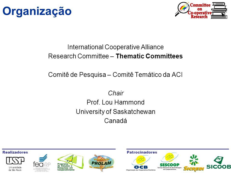 Universidade de São Paulo RealizadoresPatrocinadores Organização International Cooperative Alliance Research Committee – Thematic Committees Comitê de Pesquisa – Comitê Temático da ACI Chair Prof.