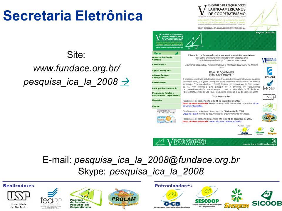 Universidade de São Paulo RealizadoresPatrocinadores Secretaria Eletrônica Site: www.fundace.org.br/ pesquisa_ica_la_2008   E-mail: pesquisa_ica_la_2008@fundace.org.br Skype: pesquisa_ica_la_2008