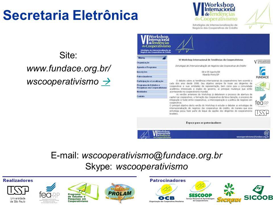 Universidade de São Paulo RealizadoresPatrocinadores Secretaria Eletrônica Site: www.fundace.org.br/ wscooperativismo   E-mail: wscooperativismo@fundace.org.br Skype: wscooperativismo