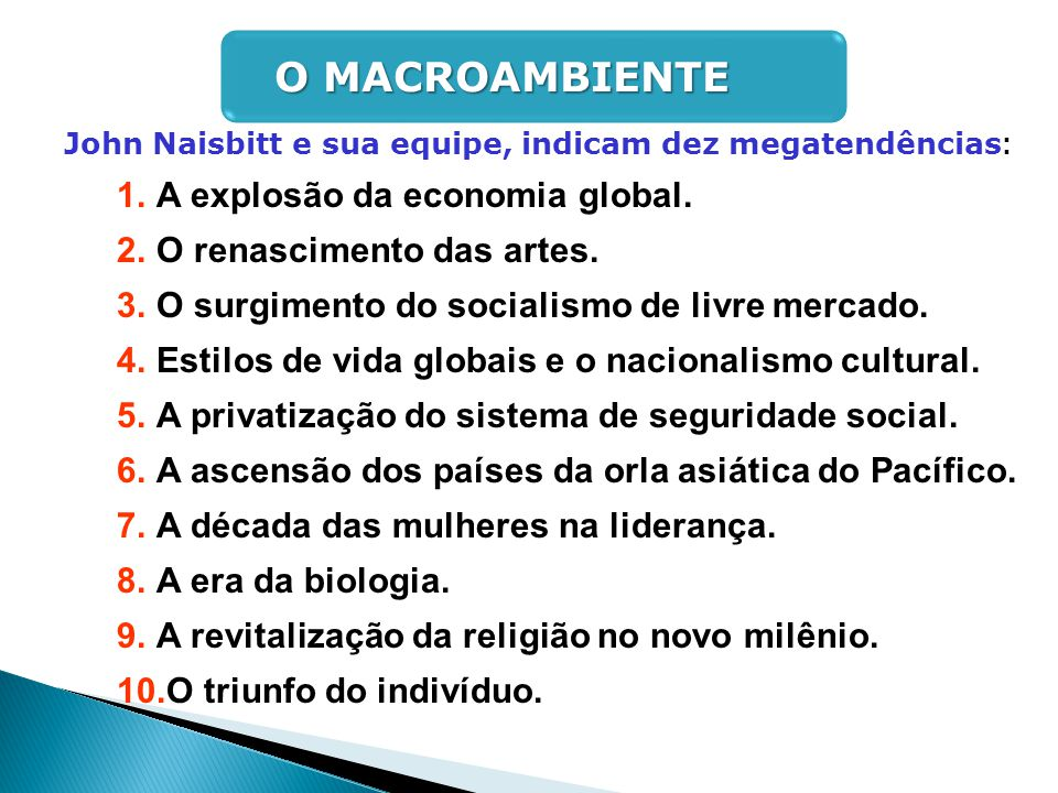 John Naisbitt e sua equipe, indicam dez megatendências : 1.A explosão da economia global. 2.O renascimento das artes. 3.O surgimento do socialismo de