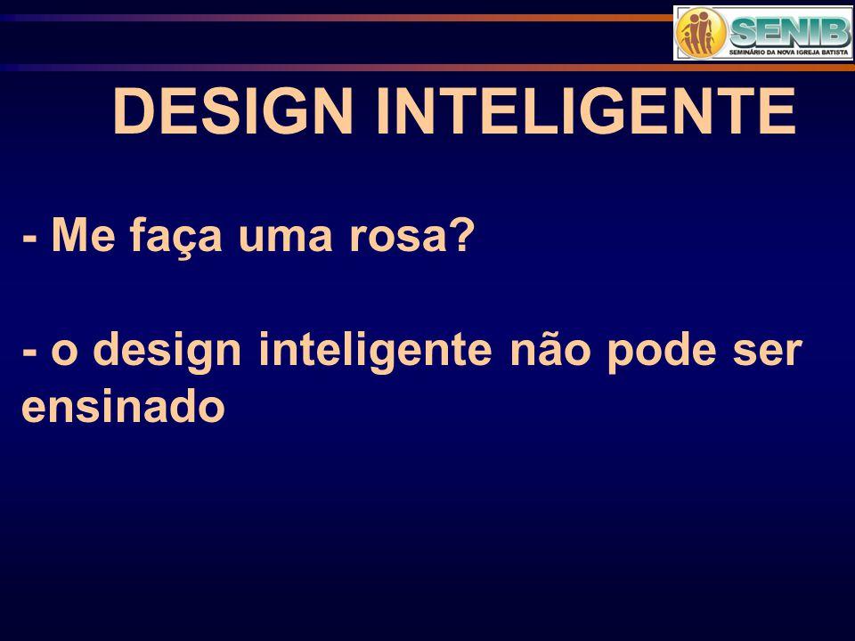 DESIGN INTELIGENTE - Me faça uma rosa? - o design inteligente não pode ser ensinado