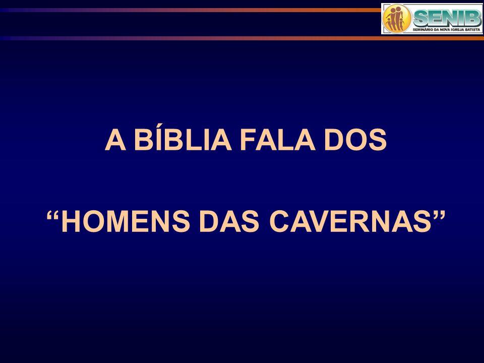 """A BÍBLIA FALA DOS """"HOMENS DAS CAVERNAS"""""""