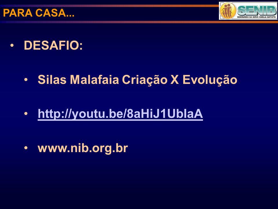 PARA CASA... DESAFIO: Silas Malafaia Criação X Evolução http://youtu.be/8aHiJ1UbIaA www.nib.org.br