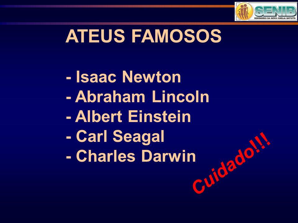 ATEUS FAMOSOS - Isaac Newton - Abraham Lincoln - Albert Einstein - Carl Seagal - Charles Darwin Cuidado !!!