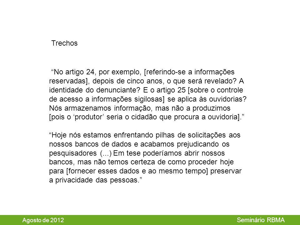 Agosto de 2012 Seminário RBMA No artigo 24, por exemplo, [referindo-se a informações reservadas], depois de cinco anos, o que será revelado.