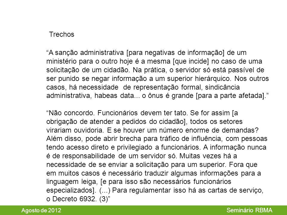 Agosto de 2012 Seminário RBMA A sanção administrativa [para negativas de informação] de um ministério para o outro hoje é a mesma [que incide] no caso de uma solicitação de um cidadão.