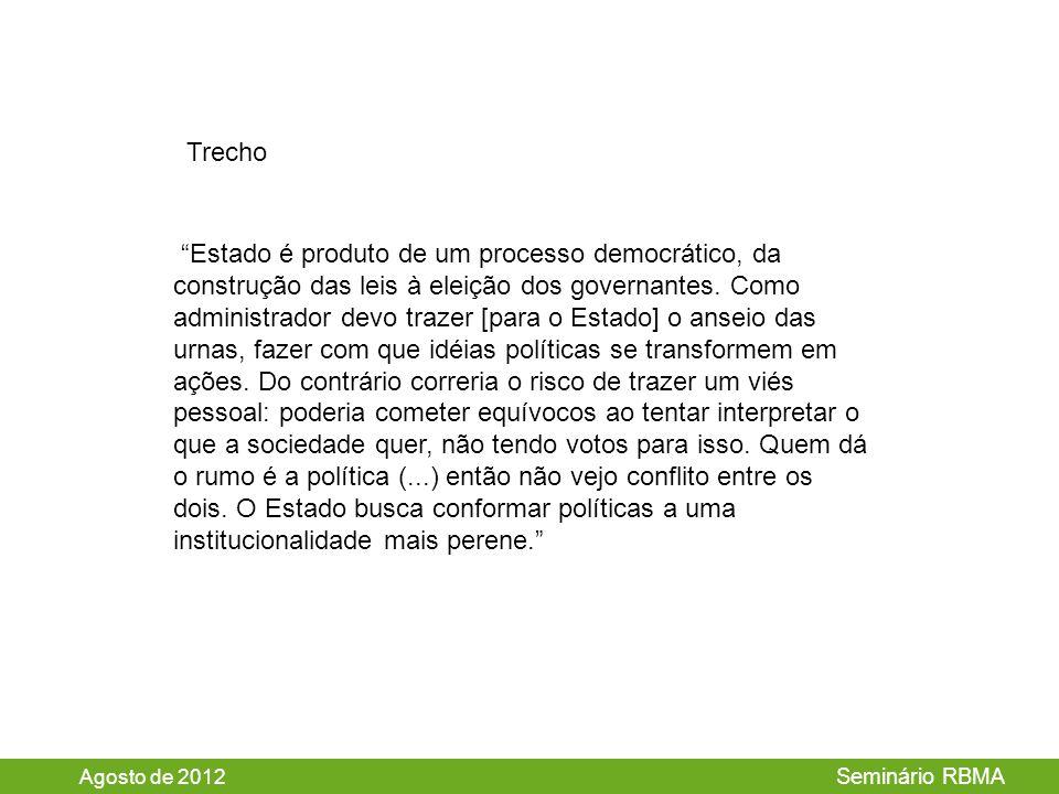 Agosto de 2012 Seminário RBMA Estado é produto de um processo democrático, da construção das leis à eleição dos governantes.