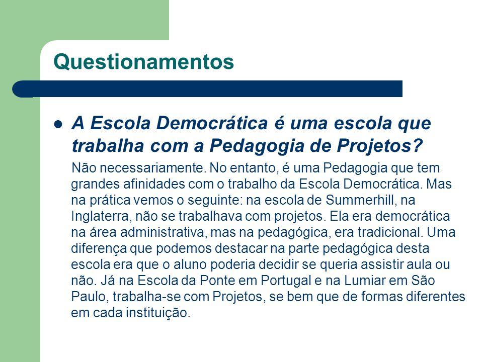 Questionamentos A Escola Democrática é uma escola que trabalha com a Pedagogia de Projetos? Não necessariamente. No entanto, é uma Pedagogia que tem g