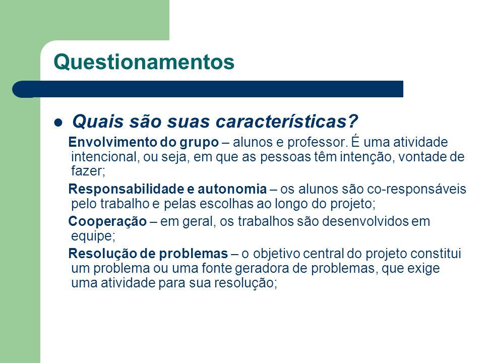 Questionamentos Quais são suas características? Envolvimento do grupo – alunos e professor. É uma atividade intencional, ou seja, em que as pessoas tê