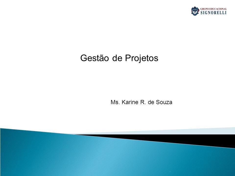 . Gestão de Projetos Ms. Karine R. de Souza