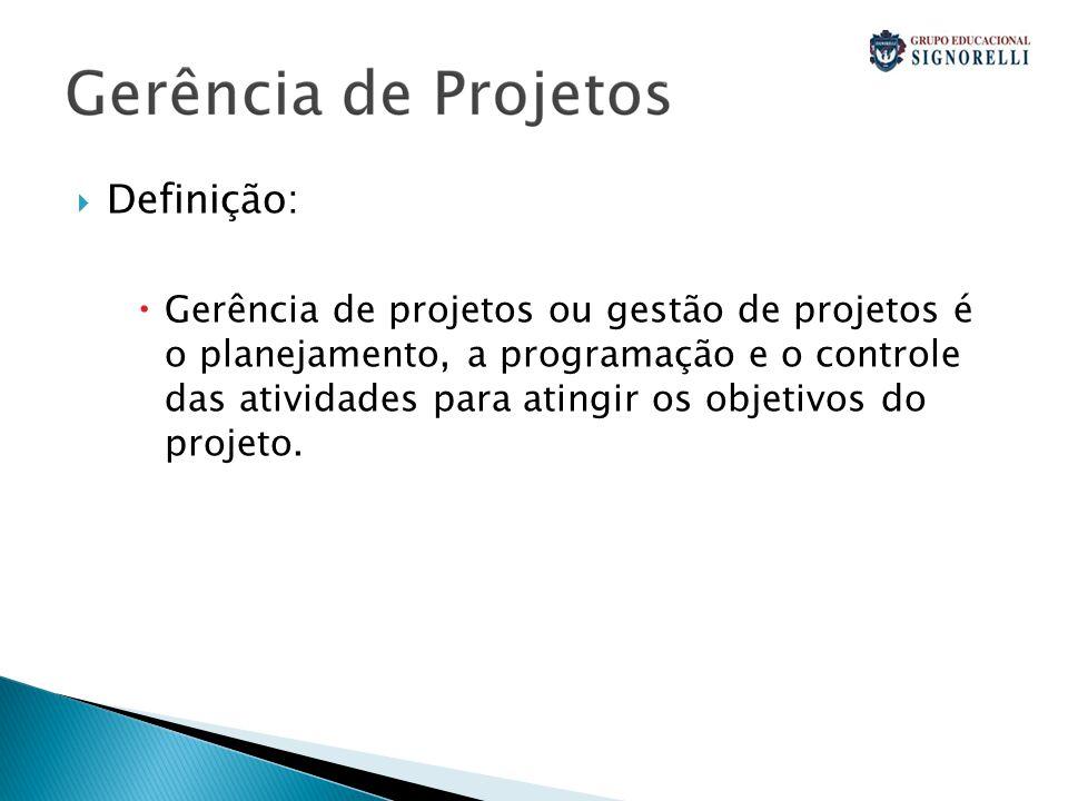  Definição:  Gerência de projetos ou gestão de projetos é o planejamento, a programação e o controle das atividades para atingir os objetivos do projeto.