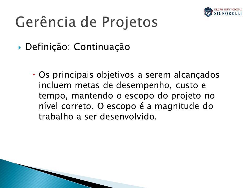  Definição: Continuação  Os principais objetivos a serem alcançados incluem metas de desempenho, custo e tempo, mantendo o escopo do projeto no nível correto.