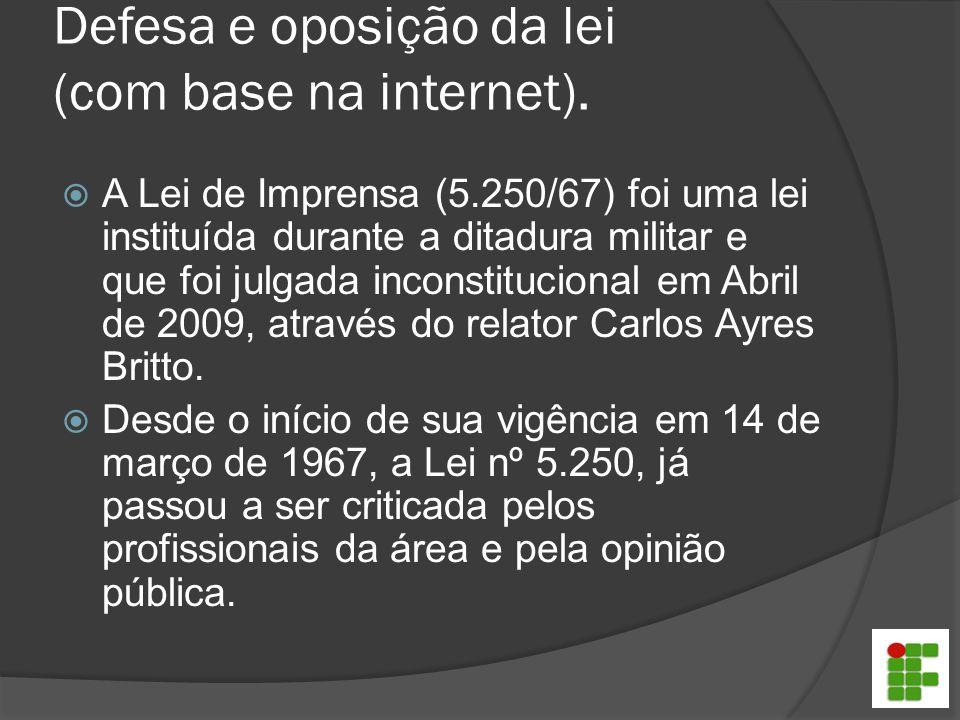 Defesa e oposição da lei (com base na internet).  A Lei de Imprensa (5.250/67) foi uma lei instituída durante a ditadura militar e que foi julgada in