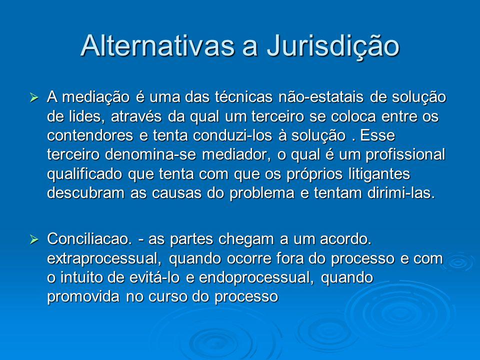 Alternativas a Jurisdição  A mediação é uma das técnicas não-estatais de solução de lides, através da qual um terceiro se coloca entre os contendores