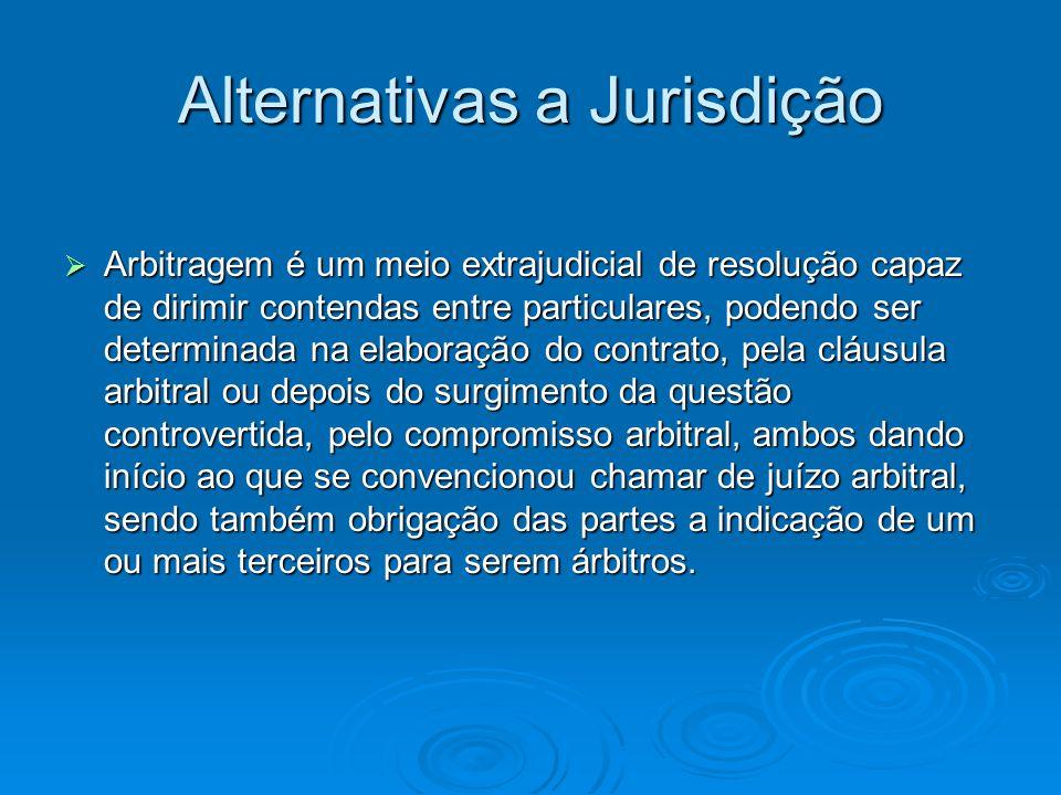 Alternativas a Jurisdição  Arbitragem é um meio extrajudicial de resolução capaz de dirimir contendas entre particulares, podendo ser determinada na