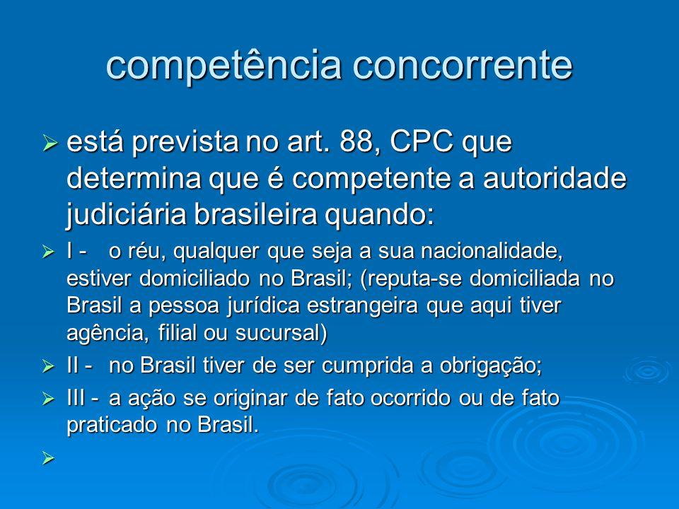 competência concorrente  está prevista no art. 88, CPC que determina que é competente a autoridade judiciária brasileira quando:  I - o réu, qualque